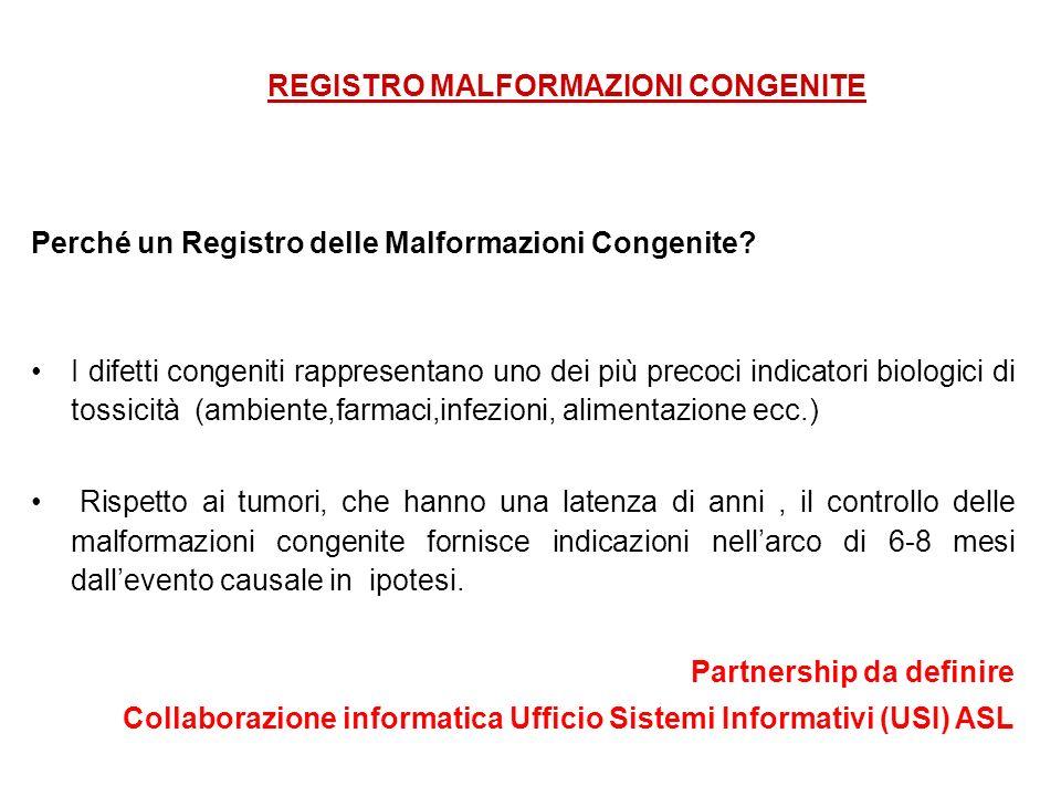 REGISTRO MALFORMAZIONI CONGENITE Perché un Registro delle Malformazioni Congenite? I difetti congeniti rappresentano uno dei più precoci indicatori bi