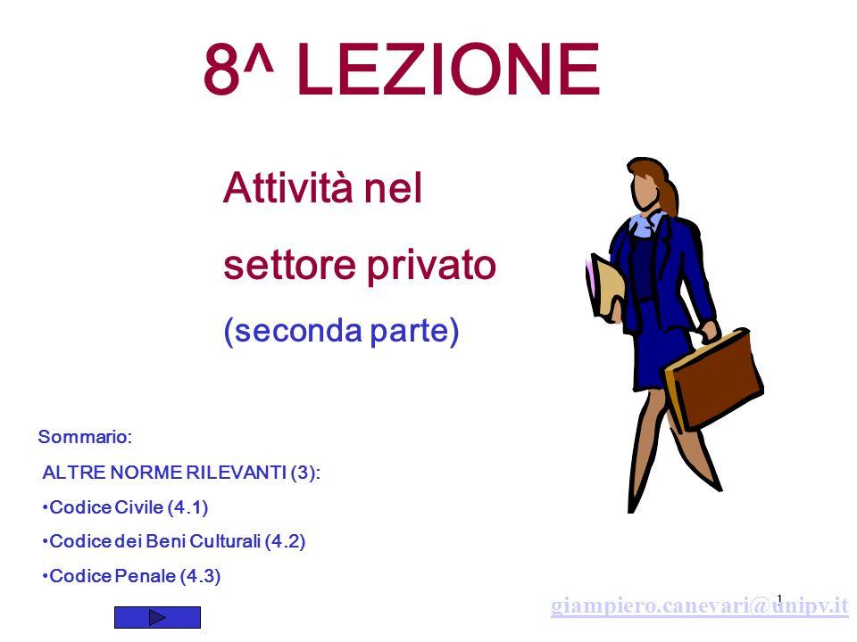 1 giampiero.canevari@unipv.it 8^ LEZIONE Attività nel settore privato (seconda parte) Sommario: ALTRE NORME RILEVANTI (3): Codice Civile (4.1) Codice