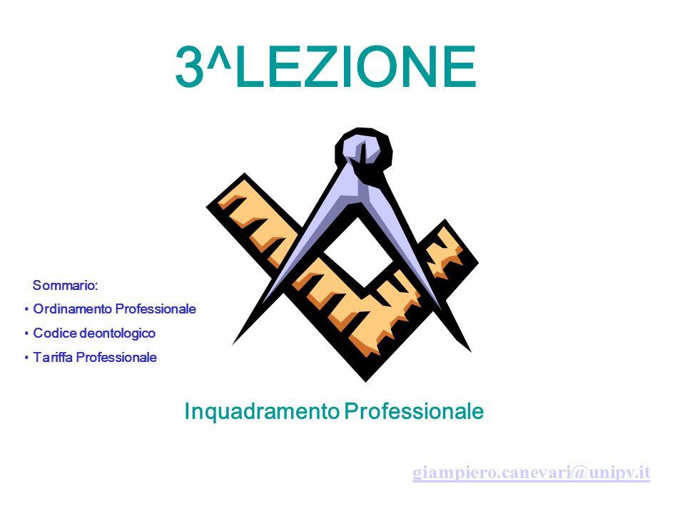3^LEZIONE Sommario: Ordinamento Professionale Codice deontologico Tariffa Professionale Inquadramento Professionale giampiero.canevari@unipv.it