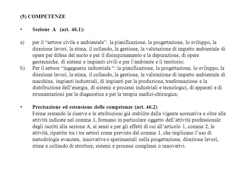 (5) COMPETENZE Sezione A (art. 46.1): a)per il settore civile e ambientale: la pianificazione, la progettazione, lo sviluppo, la direzione lavori, la
