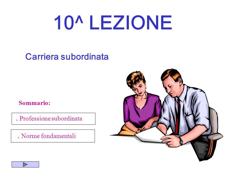 10^ LEZIONE Carriera subordinata Sommario:. Professione subordinata. Norme fondamentali