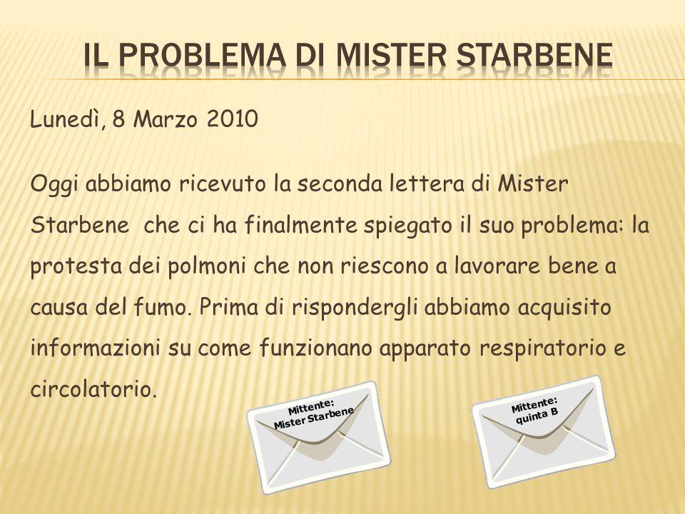 Lunedì, 8 Marzo 2010 Oggi abbiamo ricevuto la seconda lettera di Mister Starbene che ci ha finalmente spiegato il suo problema: la protesta dei polmon