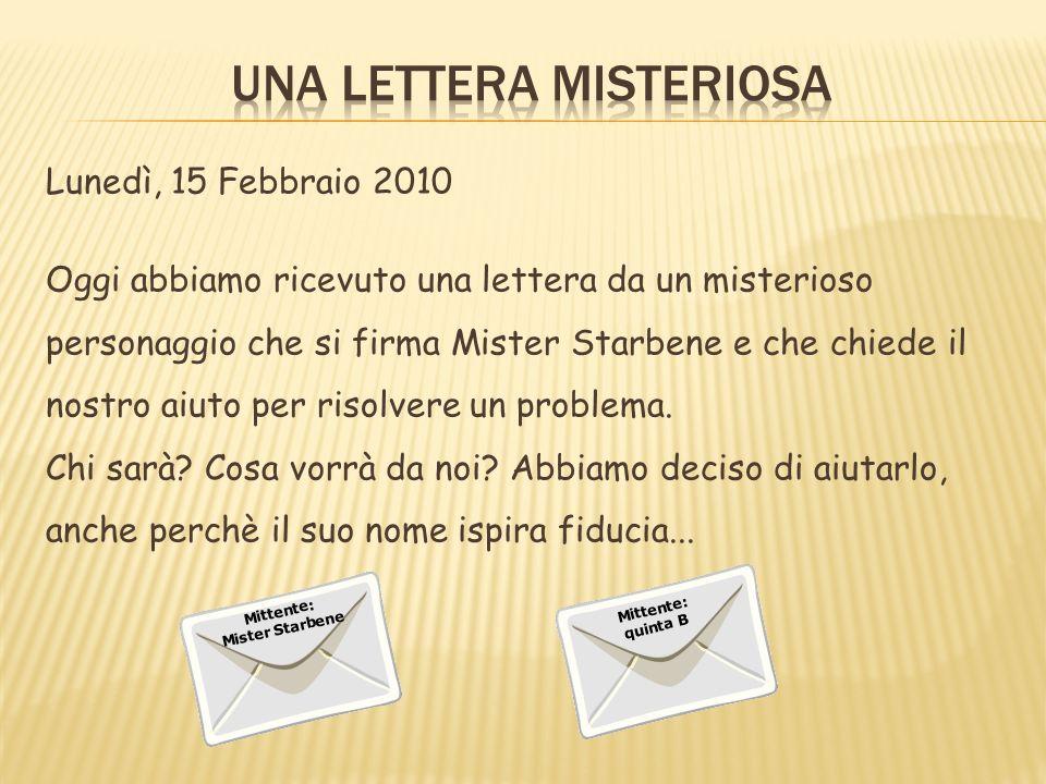 Lunedì, 15 Febbraio 2010 Oggi abbiamo ricevuto una lettera da un misterioso personaggio che si firma Mister Starbene e che chiede il nostro aiuto per