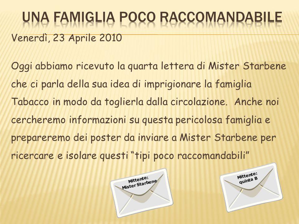 Venerdì, 23 Aprile 2010 Oggi abbiamo ricevuto la quarta lettera di Mister Starbene che ci parla della sua idea di imprigionare la famiglia Tabacco in