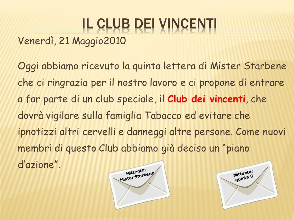 Venerdì, 21 Maggio2010 Oggi abbiamo ricevuto la quinta lettera di Mister Starbene che ci ringrazia per il nostro lavoro e ci propone di entrare a far