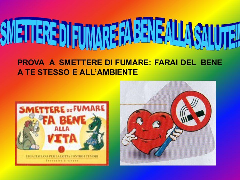 PROVA A SMETTERE DI FUMARE: FARAI DEL BENE A TE STESSO E ALLAMBIENTE