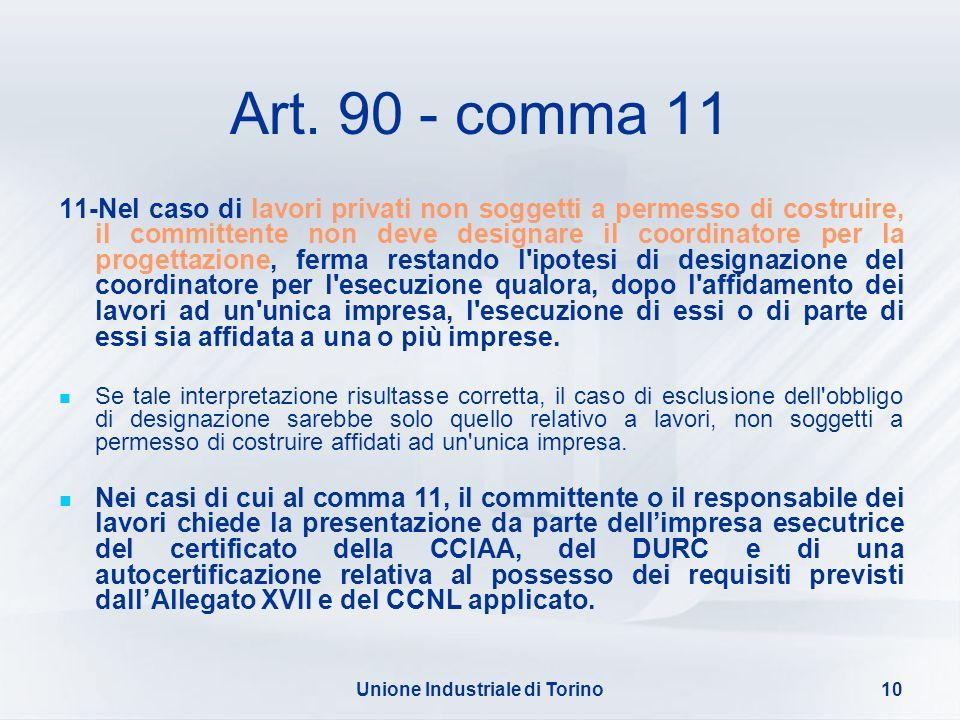 Unione Industriale di Torino10 Art. 90 - comma 11 11-Nel caso di lavori privati non soggetti a permesso di costruire, il committente non deve designar