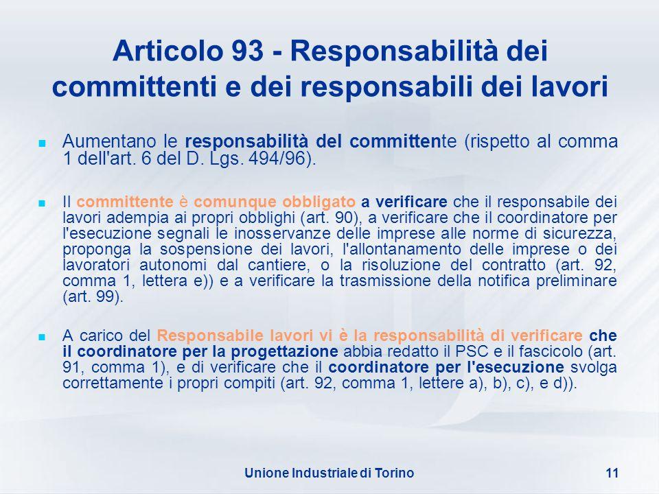 Unione Industriale di Torino11 Articolo 93 - Responsabilità dei committenti e dei responsabili dei lavori Aumentano le responsabilità del committente