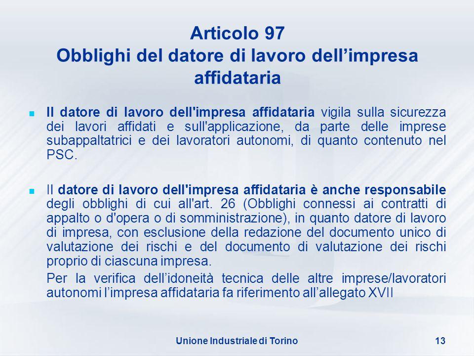 Unione Industriale di Torino13 Articolo 97 Obblighi del datore di lavoro dellimpresa affidataria Il datore di lavoro dell'impresa affidataria vigila s