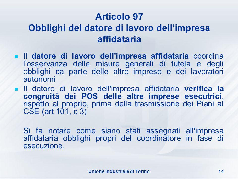 Unione Industriale di Torino14 Articolo 97 Obblighi del datore di lavoro dellimpresa affidataria Il datore di lavoro dell'impresa affidataria coordina
