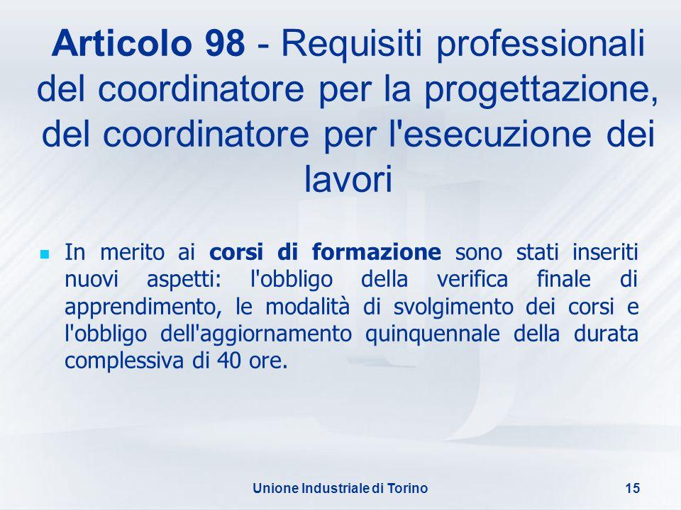 Unione Industriale di Torino15 Articolo 98 - Requisiti professionali del coordinatore per la progettazione, del coordinatore per l'esecuzione dei lavo