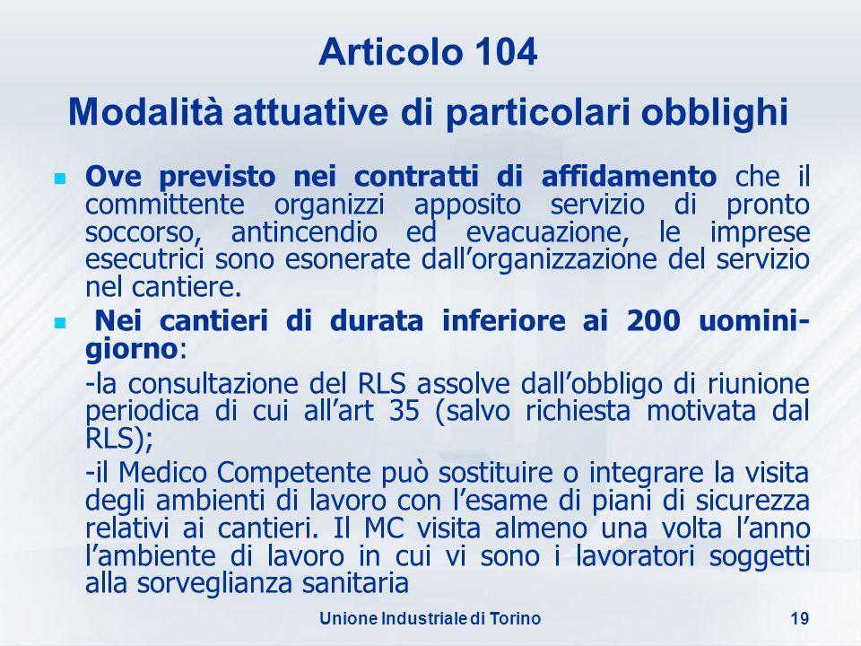 Unione Industriale di Torino19 Articolo 104 Modalità attuative di particolari obblighi Ove previsto nei contratti di affidamento che il committente or