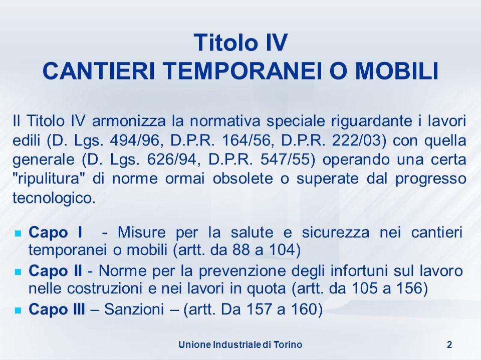 Unione Industriale di Torino2 Titolo IV CANTIERI TEMPORANEI O MOBILI Capo I - Misure per la salute e sicurezza nei cantieri temporanei o mobili (artt.