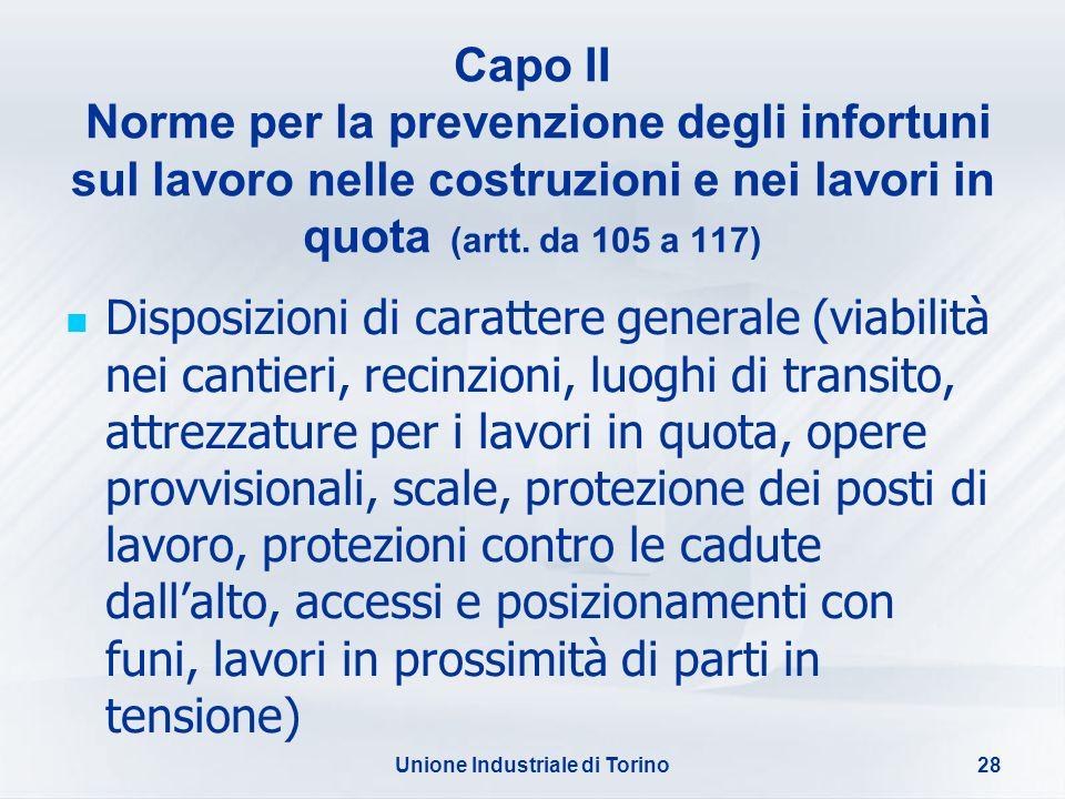 Unione Industriale di Torino28 Capo II Norme per la prevenzione degli infortuni sul lavoro nelle costruzioni e nei lavori in quota (artt. da 105 a 117