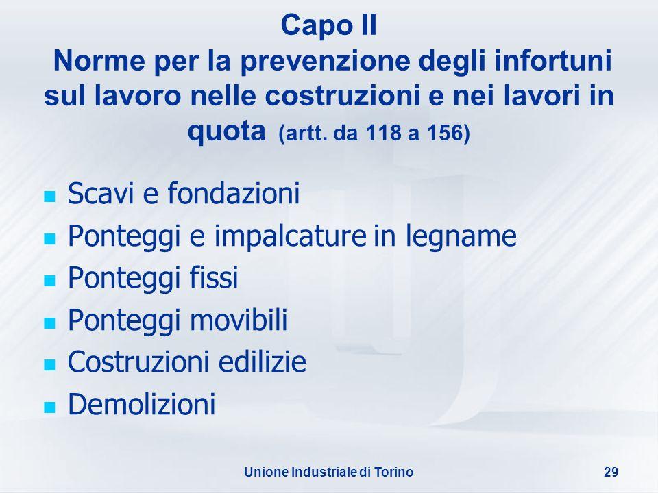 Unione Industriale di Torino29 Capo II Norme per la prevenzione degli infortuni sul lavoro nelle costruzioni e nei lavori in quota (artt. da 118 a 156