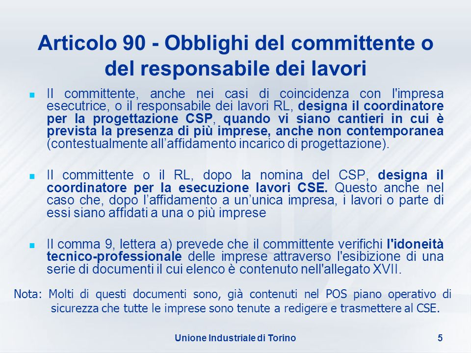 Unione Industriale di Torino5 Articolo 90 - Obblighi del committente o del responsabile dei lavori Il committente, anche nei casi di coincidenza con l