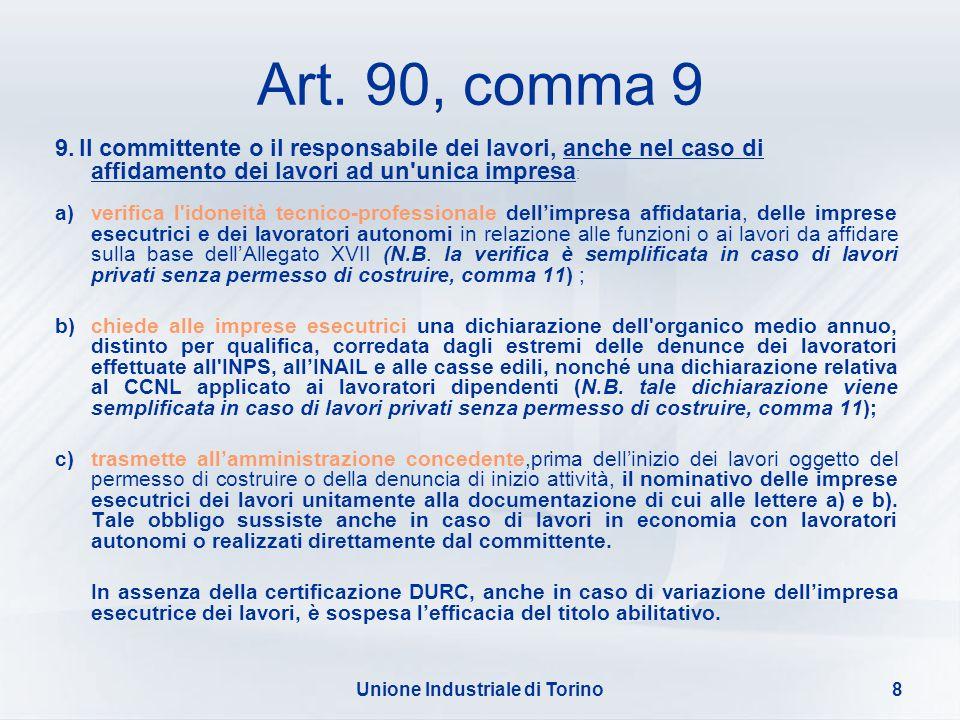 Unione Industriale di Torino8 Art. 90, comma 9 9. Il committente o il responsabile dei lavori, anche nel caso di affidamento dei lavori ad un'unica im