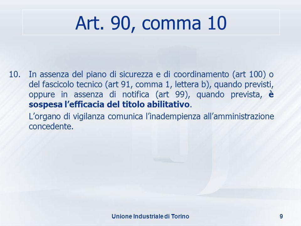 Unione Industriale di Torino9 10.In assenza del piano di sicurezza e di coordinamento (art 100) o del fascicolo tecnico (art 91, comma 1, lettera b),