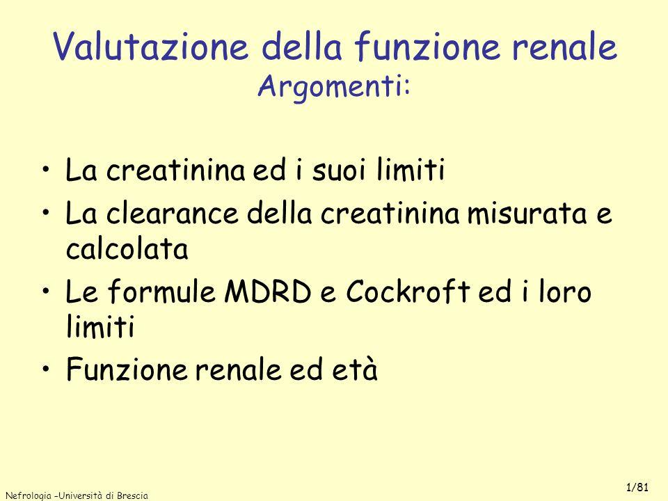 Nefrologia –Università di Brescia 1/81 Valutazione della funzione renale Argomenti: La creatinina ed i suoi limiti La clearance della creatinina misur