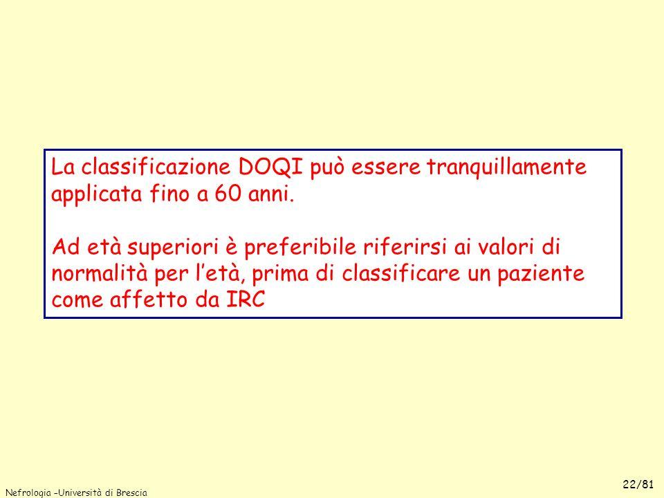 Nefrologia –Università di Brescia 22/81 La classificazione DOQI può essere tranquillamente applicata fino a 60 anni. Ad età superiori è preferibile ri