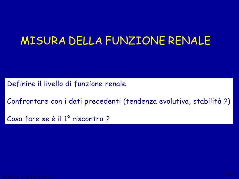 Nefrologia –Università di Brescia 3/81 MISURA DELLA FUNZIONE RENALE Definire il livello di funzione renale Confrontare con i dati precedenti (tendenza