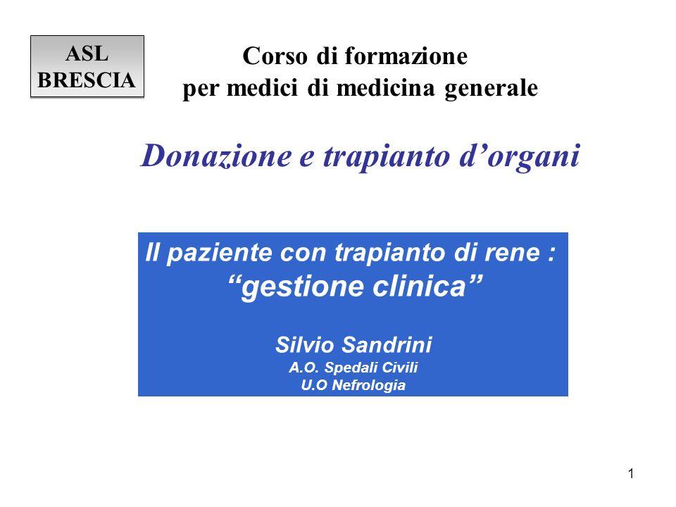 1 Il paziente con trapianto di rene : gestione clinica Silvio Sandrini A.O. Spedali Civili U.O Nefrologia ASL BRESCIA ASL BRESCIA Corso di formazione