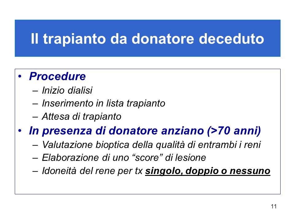 11 Il trapianto da donatore deceduto Procedure –Inizio dialisi –Inserimento in lista trapianto –Attesa di trapianto In presenza di donatore anziano (>