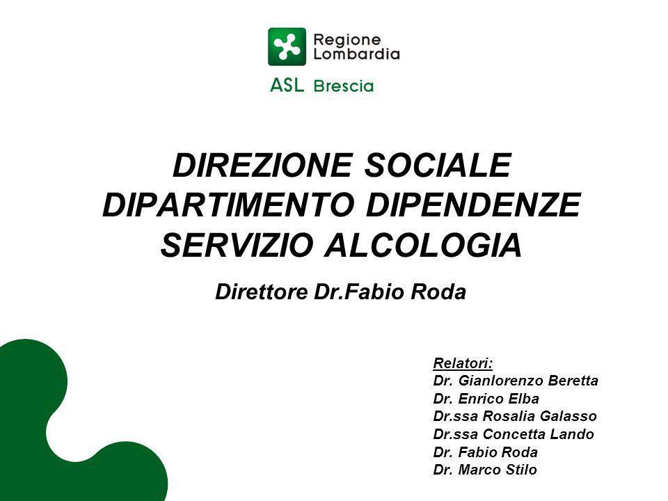 DIREZIONE SOCIALE DIPARTIMENTO DIPENDENZE SERVIZIO ALCOLOGIA Direttore Dr.Fabio Roda Relatori: Dr. Gianlorenzo Beretta Dr. Enrico Elba Dr.ssa Rosalia