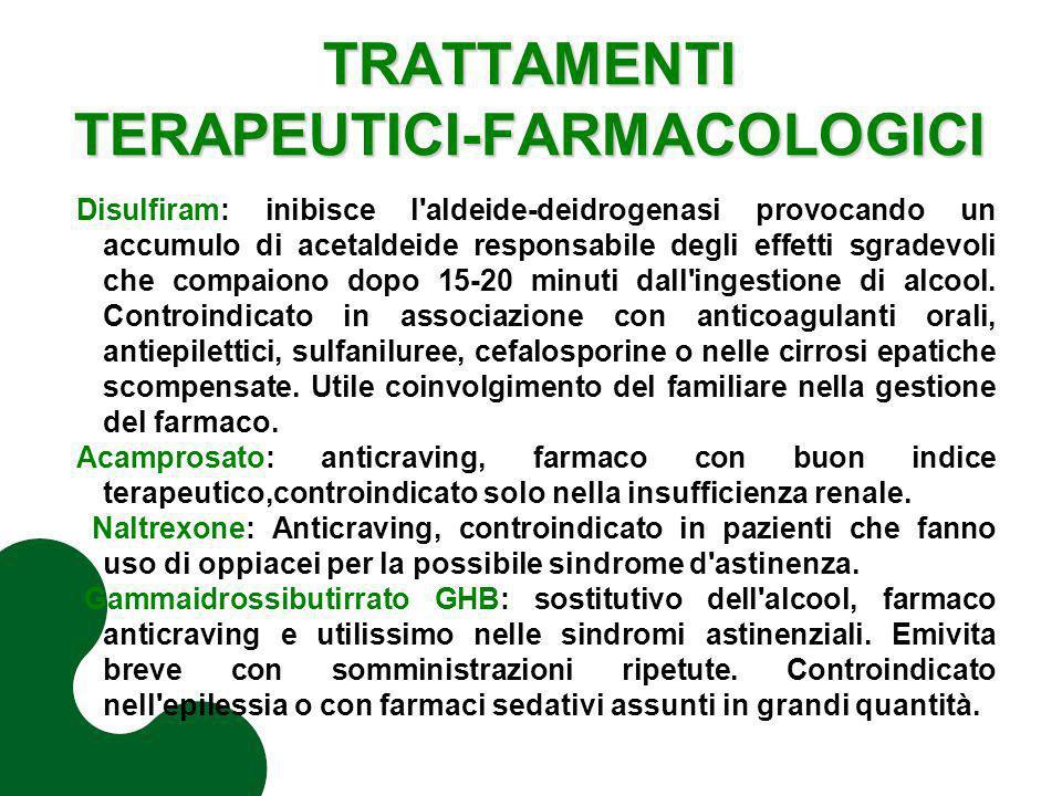 TRATTAMENTI TERAPEUTICI-FARMACOLOGICI Disulfiram: inibisce l'aldeide-deidrogenasi provocando un accumulo di acetaldeide responsabile degli effetti sgr