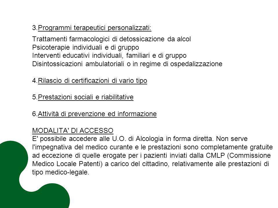 3.Programmi terapeutici personalizzati: Trattamenti farmacologici di detossicazione da alcol Psicoterapie individuali e di gruppo Interventi educativi