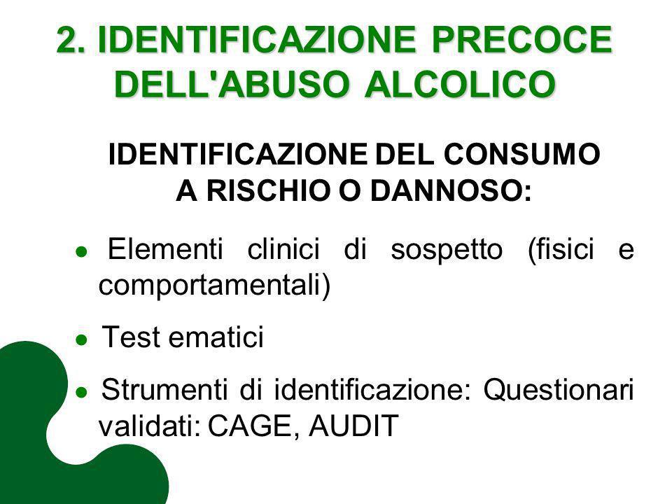 2. IDENTIFICAZIONE PRECOCE DELL'ABUSO ALCOLICO IDENTIFICAZIONE DEL CONSUMO A RISCHIO O DANNOSO: Elementi clinici di sospetto (fisici e comportamentali