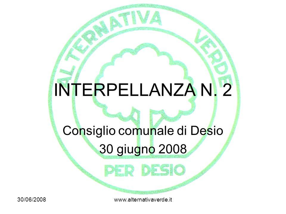 30/06/2008www.alternativaverde.it INTERPELLANZA N. 2 Consiglio comunale di Desio 30 giugno 2008