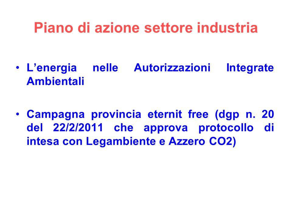 Piano di azione settore industria Lenergia nelle Autorizzazioni Integrate Ambientali Campagna provincia eternit free (dgp n. 20 del 22/2/2011 che appr