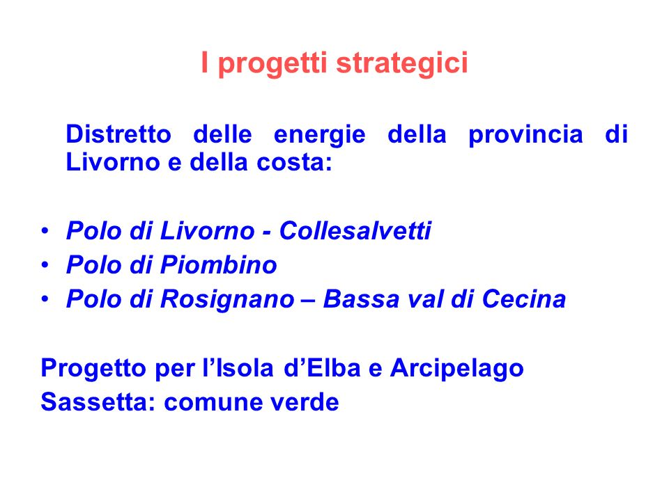 I progetti strategici Distretto delle energie della provincia di Livorno e della costa: Polo di Livorno - Collesalvetti Polo di Piombino Polo di Rosig