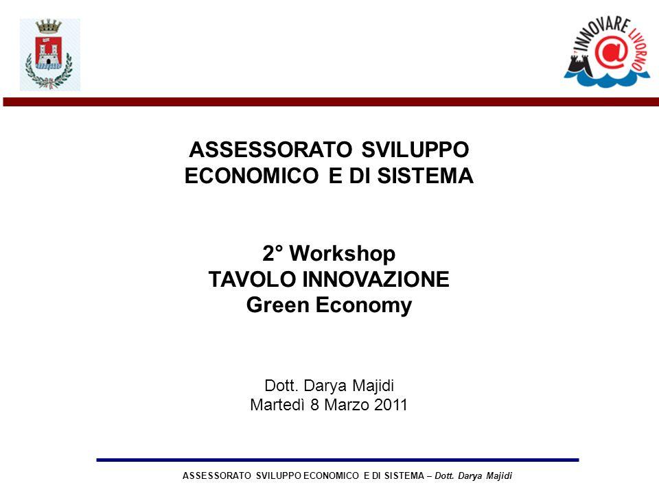 ASSESSORATO SVILUPPO ECONOMICO E DI SISTEMA – Dott. Darya Majidi ASSESSORATO SVILUPPO ECONOMICO E DI SISTEMA 2° Workshop TAVOLO INNOVAZIONE Green Econ