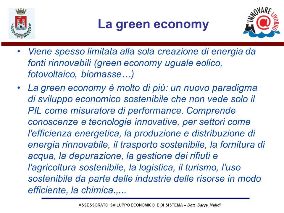 ASSESSORATO SVILUPPO ECONOMICO E DI SISTEMA – Dott. Darya Majidi La green economy Viene spesso limitata alla sola creazione di energia da fonti rinnov