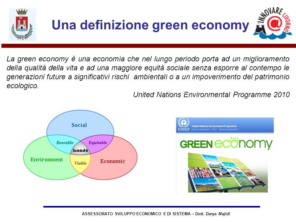 ASSESSORATO SVILUPPO ECONOMICO E DI SISTEMA – Dott. Darya Majidi Una definizione green economy La green economy è una economia che nel lungo periodo p