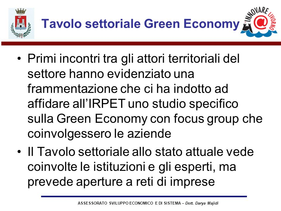 ASSESSORATO SVILUPPO ECONOMICO E DI SISTEMA – Dott. Darya Majidi Tavolo settoriale Green Economy Primi incontri tra gli attori territoriali del settor