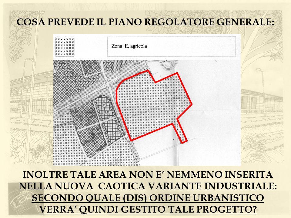COSA PREVEDE IL PIANO REGOLATORE GENERALE: INOLTRE TALE AREA NON E NEMMENO INSERITA NELLA NUOVA CAOTICA VARIANTE INDUSTRIALE: SECONDO QUALE (DIS) ORDI