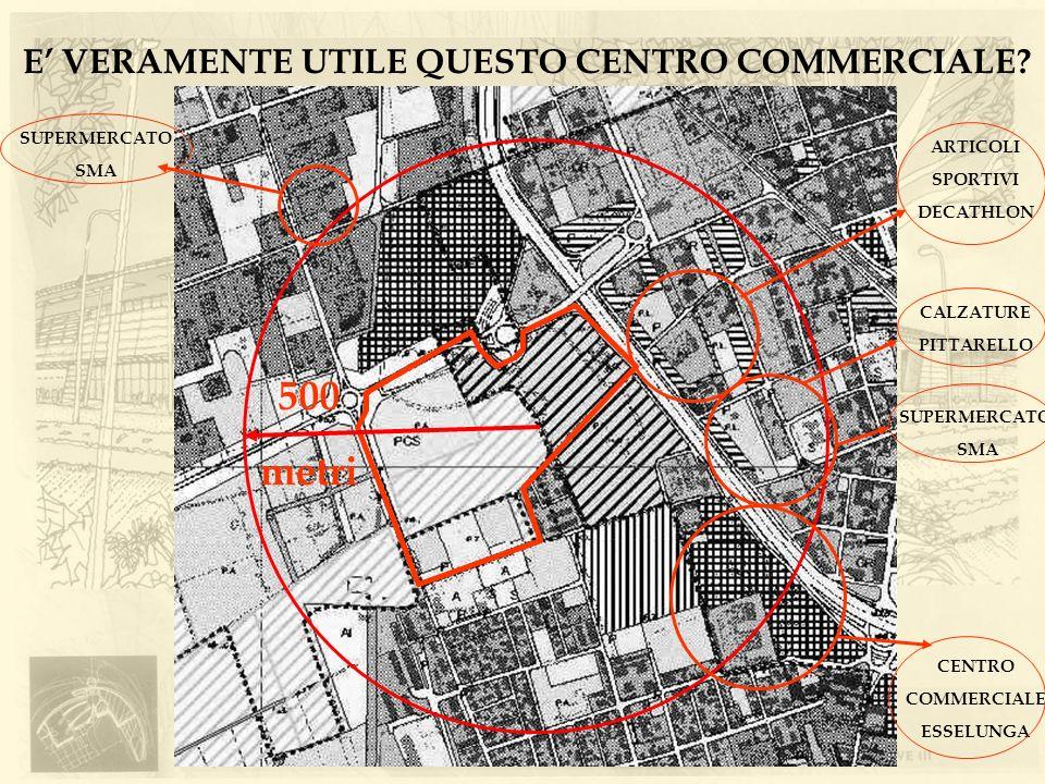 E VERAMENTE UTILE QUESTO CENTRO COMMERCIALE? 500 metri SUPERMERCATO SMA CENTRO COMMERCIALE ESSELUNGA SUPERMERCATO SMA CALZATURE PITTARELLO ARTICOLI SP