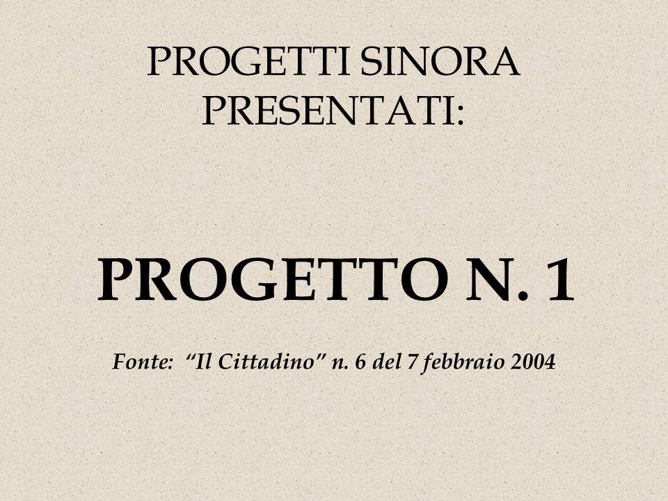 PROGETTI SINORA PRESENTATI: PROGETTO N. 1 Fonte: Il Cittadino n. 6 del 7 febbraio 2004