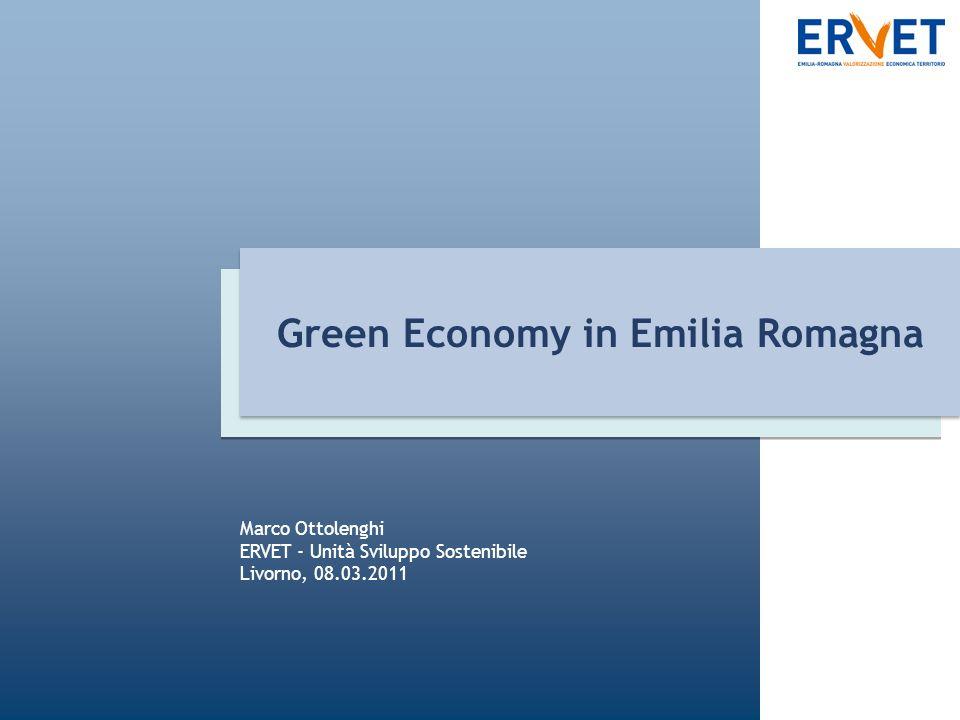 Green Economy in Emilia Romagna Marco Ottolenghi ERVET - Unità Sviluppo Sostenibile Livorno, 08.03.2011