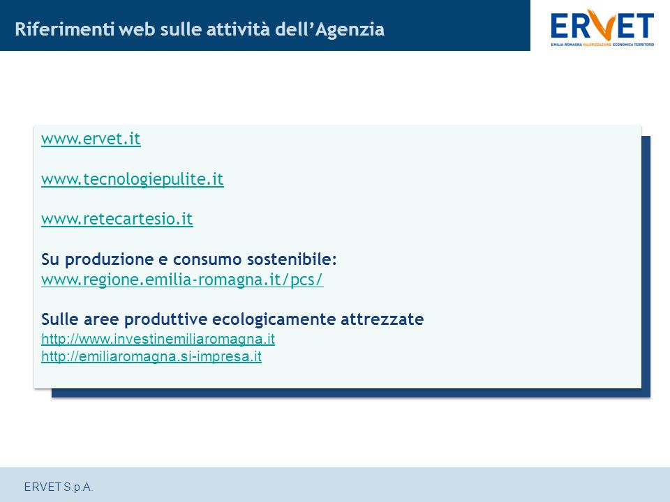 ERVET S.p.A. www.ervet.it www.tecnologiepulite.it www.retecartesio.it Su produzione e consumo sostenibile: www.regione.emilia-romagna.it/pcs/ Sulle ar