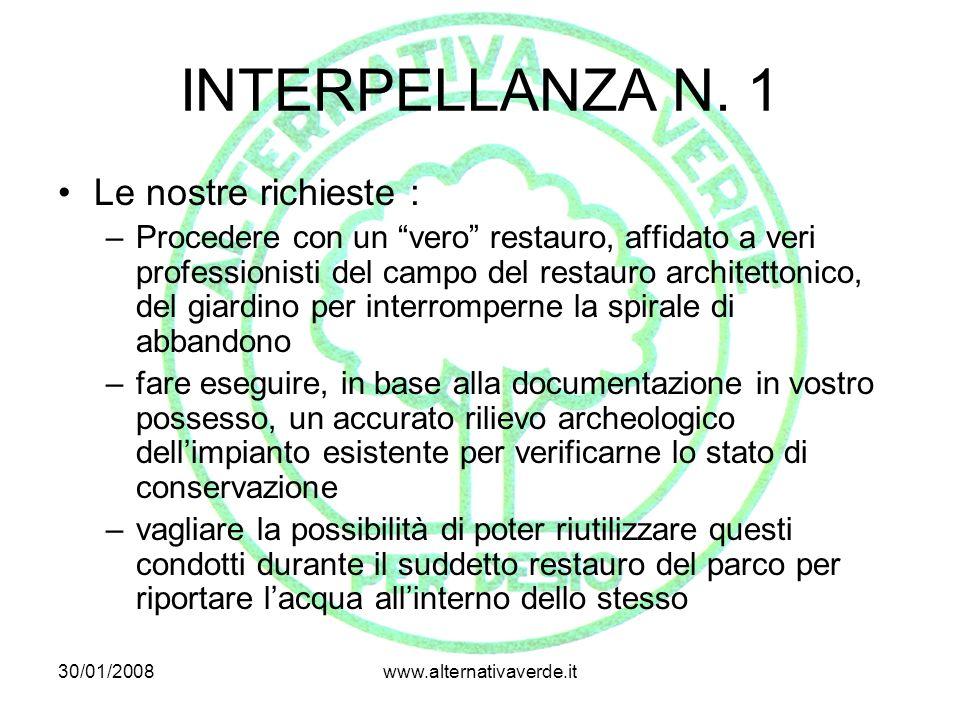 30/01/2008www.alternativaverde.it INTERPELLANZA N. 1 Le nostre richieste : –Procedere con un vero restauro, affidato a veri professionisti del campo d