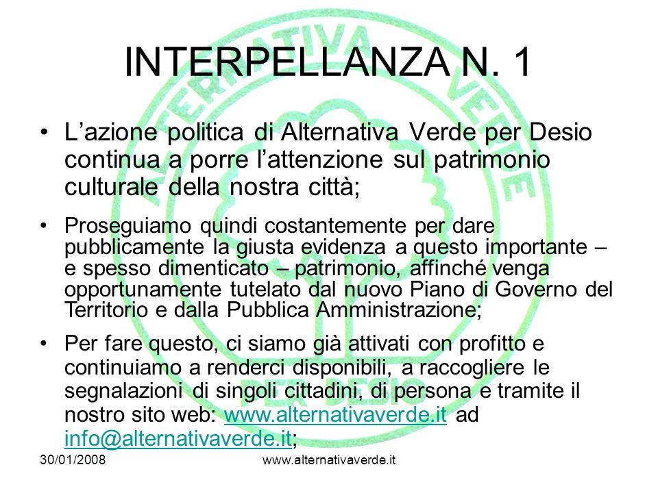 30/01/2008www.alternativaverde.it INTERPELLANZA N. 1 Lazione politica di Alternativa Verde per Desio continua a porre lattenzione sul patrimonio cultu