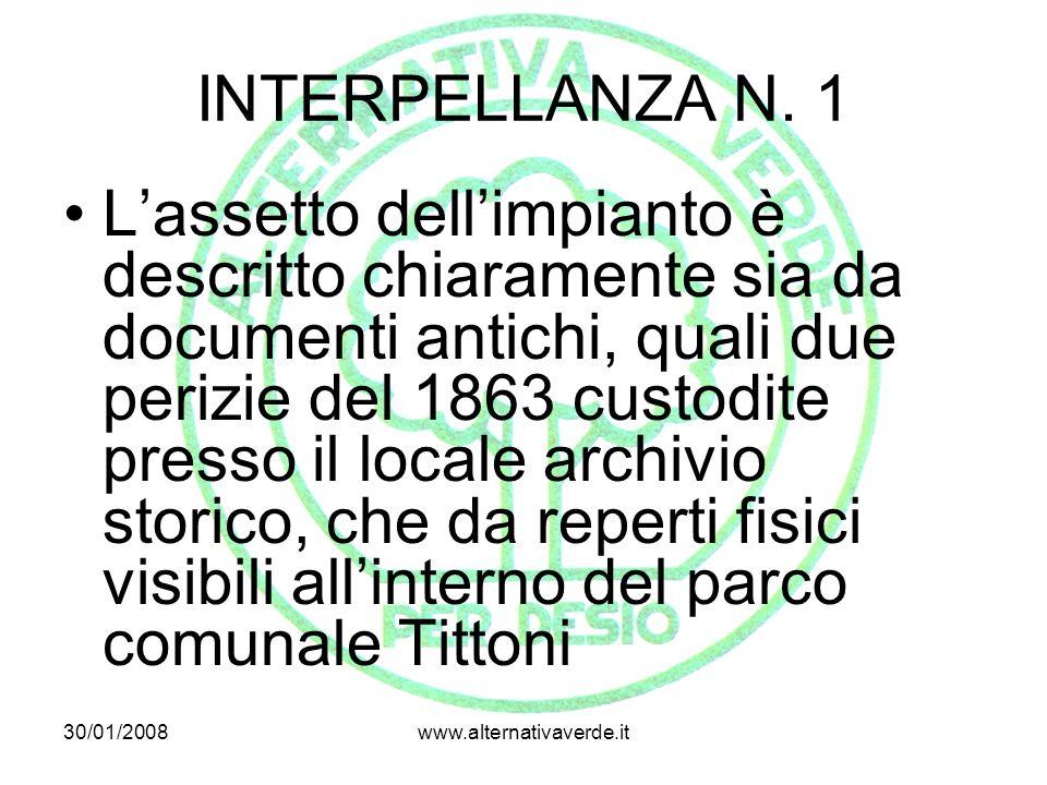 30/01/2008www.alternativaverde.it INTERPELLANZA N. 1 Lassetto dellimpianto è descritto chiaramente sia da documenti antichi, quali due perizie del 186