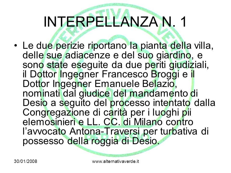 30/01/2008www.alternativaverde.it INTERPELLANZA N. 1 Le due perizie riportano la pianta della villa, delle sue adiacenze e del suo giardino, e sono st