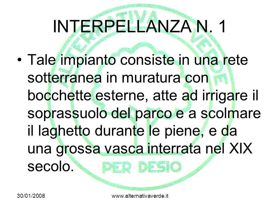 30/01/2008www.alternativaverde.it INTERPELLANZA N. 1 Tale impianto consiste in una rete sotterranea in muratura con bocchette esterne, atte ad irrigar