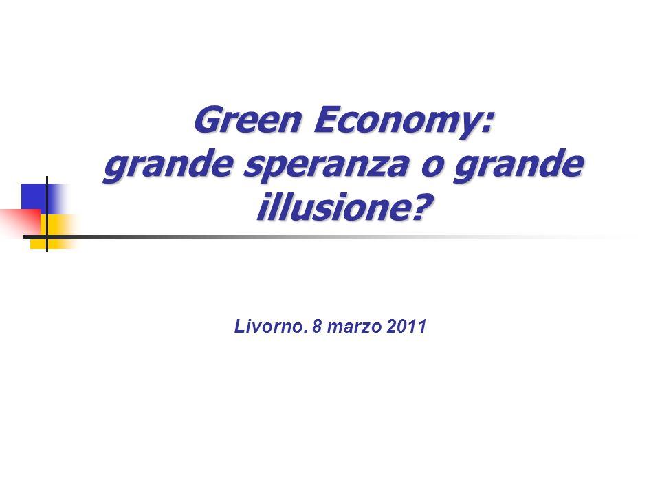 Green Economy: grande speranza o grande illusione Livorno. 8 marzo 2011