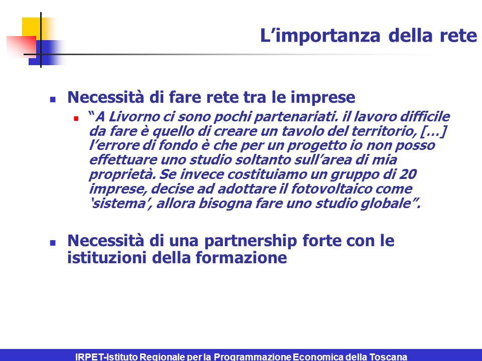 IRPET-Istituto Regionale per la Programmazione Economica della Toscana Limportanza della rete Necessità di fare rete tra le imprese A Livorno ci sono pochi partenariati.